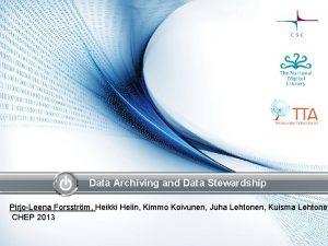 Data Archiving and Data Stewardship PirjoLeena Forsstrm Heikki