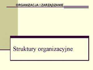 ORGANIZACJA I ZARZDZANIE Struktury organizacyjne Wizi Kada organizacja