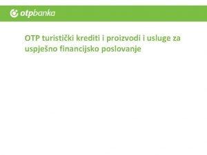 OTP turistiki krediti i proizvodi i usluge za