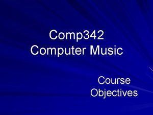 Comp 342 Computer Music Course Objectives Course Objectives