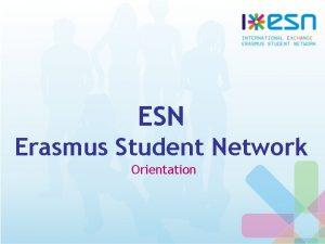 ESN Erasmus Student Network Orientation What is ESN
