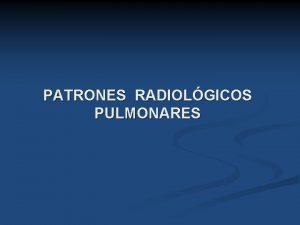 PATRONES RADIOLGICOS PULMONARES Las enfermedades del parnquima pulmonar