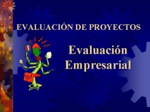 EVALUACIN DE PROYECTOS Evaluacin Empresarial GENERALIDADES Definicicin Evaluar