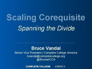 Scaling Corequisite Spanning the Divide Bruce Vandal Senior