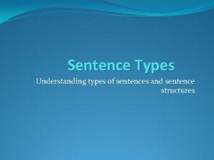 Sentence Types Understanding types of sentences and sentence