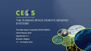 Committee on Earth Observation Satellites THE RUSSIAN SPACE