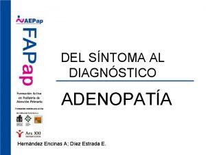 DEL SNTOMA AL DIAGNSTICO ADENOPATA Hernndez Encinas A