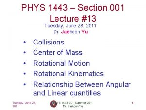 PHYS 1443 Section 001 Lecture 13 Tuesday June