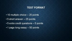 TEST FORMAT 10 multiple choice 25 points 5