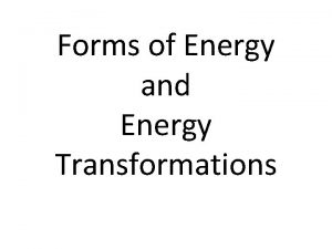 Forms of Energy and Energy Transformations Energy Basics