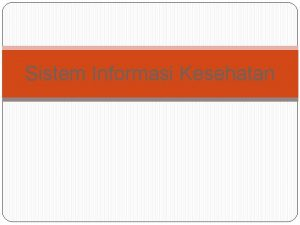 Sistem Informasi Kesehatan Definisi Sistem Sekumpulan komponen yang