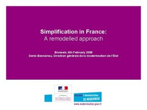 Simplification in France A remodelled approach Brussels 6