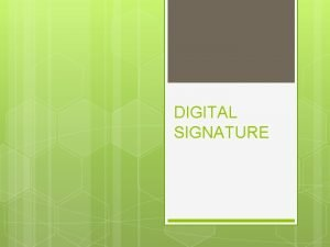 DIGITAL SIGNATURE Tandatangan Digital DIGITAL SIGNATURE Sejak zaman