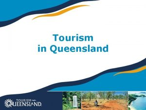 Tourism in Queensland Queensland Tourism 16 4 million