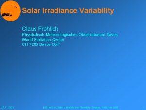 Solar Irradiance Variability Claus Frhlich PhysikalischMeteorologisches Observatorium Davos