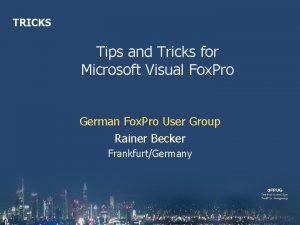 TRICKS Tips and Tricks for Microsoft Visual Fox