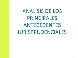 ANALISIS DE LOS PRINCIPALES ANTECEDENTES JURISPRUDENCIALES 1 RECLAMOS