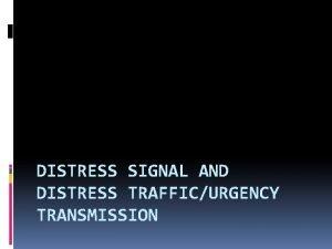 DISTRESS SIGNAL AND DISTRESS TRAFFICURGENCY TRANSMISSION Introduction Distress