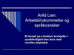 Arild Lian Arbeidshukommelse og sprkvansker Et forsk p