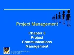 Project Management Chapter 6 Project Communications Management Dr
