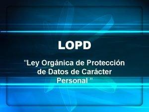 LOPD Ley Orgnica de Proteccin de Datos de