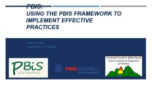 PBIS USING THE PBIS FRAMEWORK TO IMPLEMENT EFFECTIVE
