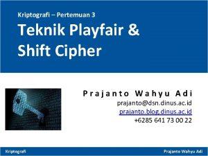 Kriptografi Pertemuan 3 Teknik Playfair Shift Cipher Prajanto