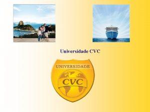 Universidade CVC Universidade CVC Universidade CVC Evoluo CVC