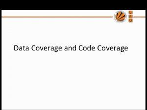 Data Coverage and Code Coverage Data Coverage Data