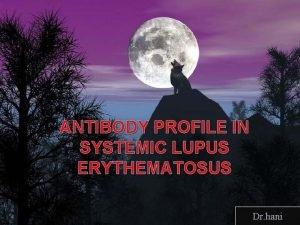 ANTIBODY PROFILE IN SYSTEMIC LUPUS ERYTHEMATOSUS Dr hani