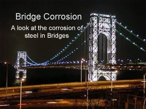 Bridge Corrosion A look at the corrosion of