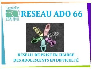 RESEAU ADO 66 RESEAU DE PRISE EN CHARGE