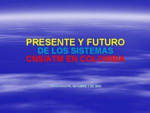 PRESENTE Y FUTURO DE LOS SISTEMAS CNSATM EN