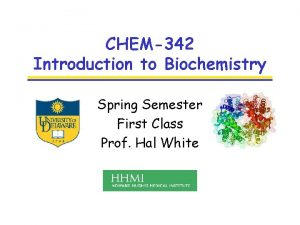CHEM342 Introduction to Biochemistry Spring Semester First Class