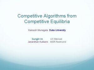 Competitive Algorithms from Competitive Equilibria Kamesh Munagala Duke