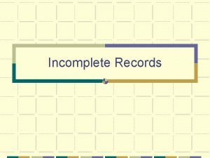 Incomplete Records Incomplete Records For many small businesses