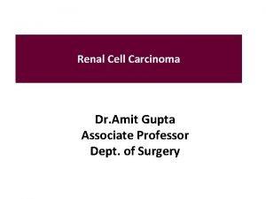 Renal Cell Carcinoma Dr Amit Gupta Associate Professor