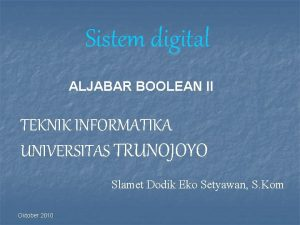 Sistem digital ALJABAR BOOLEAN II TEKNIK INFORMATIKA UNIVERSITAS