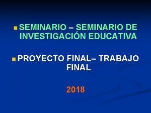 n SEMINARIO SEMINARIO DE INVESTIGACIN EDUCATIVA n PROYECTO
