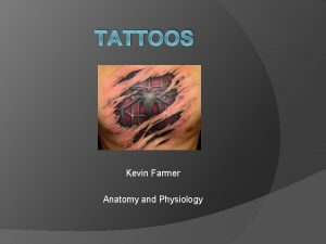 TATTOOS Kevin Farmer Anatomy and Physiology Table of