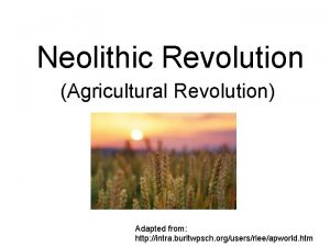 Neolithic Revolution Agricultural Revolution Adapted from http intra