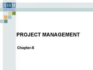 PROJECT MANAGEMENT Chapter5 1 Project Management Project Management