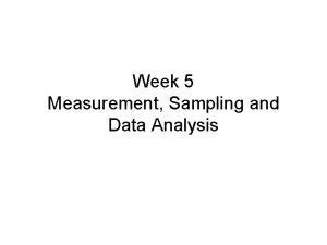 Week 5 Measurement Sampling and Data Analysis Measurement