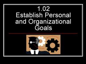 1 02 Establish Personal and Organizational Goals Goals