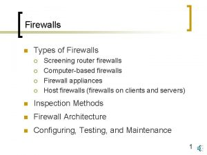 Firewalls n Types of Firewalls Screening router firewalls
