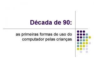 Dcada de 90 as primeiras formas de uso