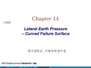 Chapter 14 Lateral Earth Pressure Curved Failure Surface