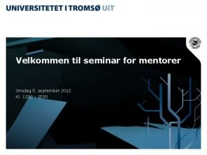 Velkommen til seminar for mentorer Onsdag 5 september