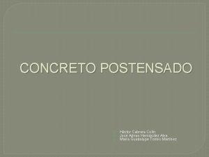 CONCRETO POSTENSADO Hctor Cabrera Coln Jos Adrian Hernndez