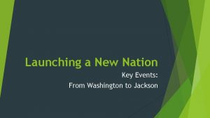 Launching a New Nation Key Events From Washington